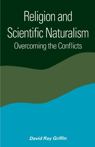 Religion and Scientific Naturalism: Overcoming the Conflicts (Suny Series in Constructive Postmodern Thought) (Suny Seri
