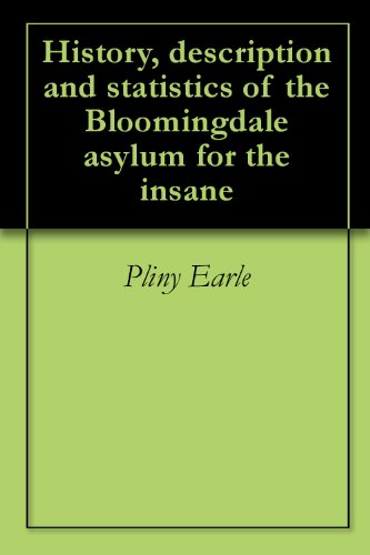 history-description-and-statistics-of-the-bloomingdale-asylum-for-the-insane
