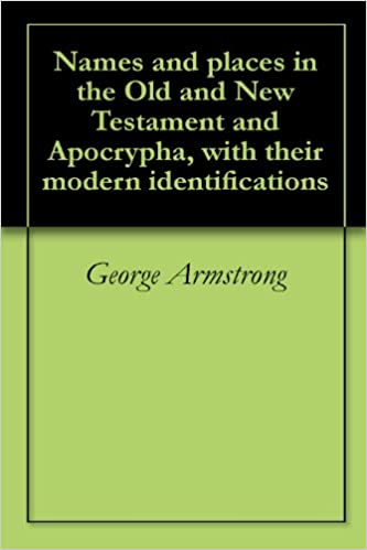 Read Names and places in the Old and New Testament and Apocrypha, with their modern identifications PDF, azw (Kindle), ePub, doc, mobi