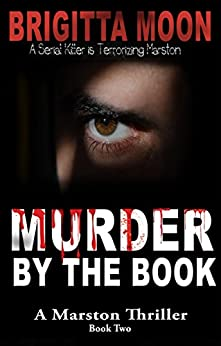 Murder By The Book: A Marston Serial Murder Thriller (The Marston Series Book 2) by [Moon, Brigitta]