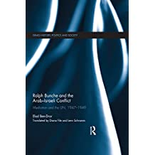 Ralph Bunche and the Arab-Israeli Conflict: Mediation and the UN, 1947-1949 (Israeli History, Politics and Society)
