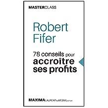 Robert Fifer: 78 conseils pour accroître ses profits
