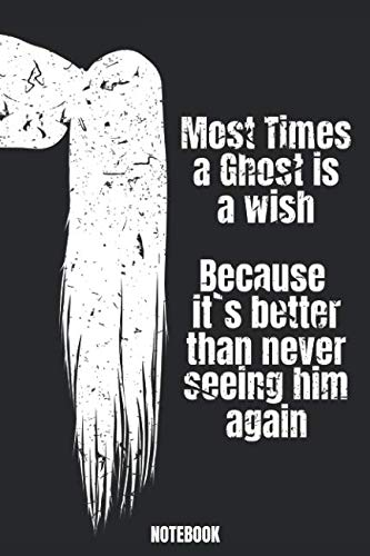 (Most Times a Ghost is a wish Because it`s better than never seeing him again NOTEBOOK: Blanko Notizbuch mit Spruch & gruseligem Design für)
