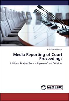Book Media Reporting of Court Proceedings: A Critical Study of Recent Supreme Court Decisions