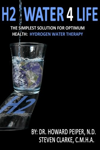 H2 Water 4 Life: The Simplest Solution for Optimum Health: Hydrogen Water Therapy (Full Color) (Therapy Water)