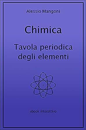 Chimica: tavola periodica degli elementi (Italian Edition), Alessio