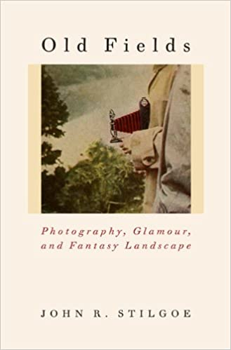 Old Fields: Photography, Glamour, and Fantasy Landscape: John R