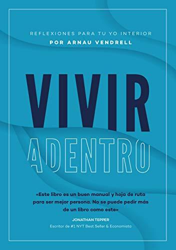 Vivir Adentro: Reflexiones para tu Yo interior por Vendrell Perez, Arnau