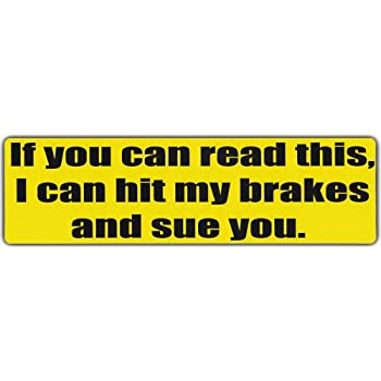 Bumper stickers if you can read this i can hit brakes and sue no