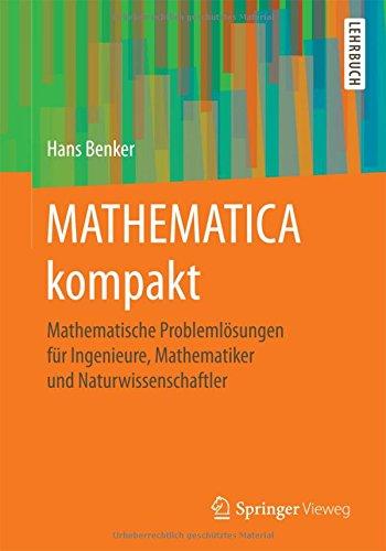 MATHEMATICA kompakt: Mathematische Problemlösungen für Ingenieure, Mathematiker und Naturwissenschaftler