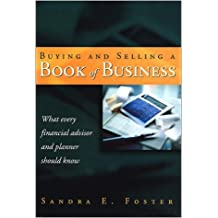 Buying and Selling a Book of Business: What every financial advisor and Planner should know 2013 (2nd edition)