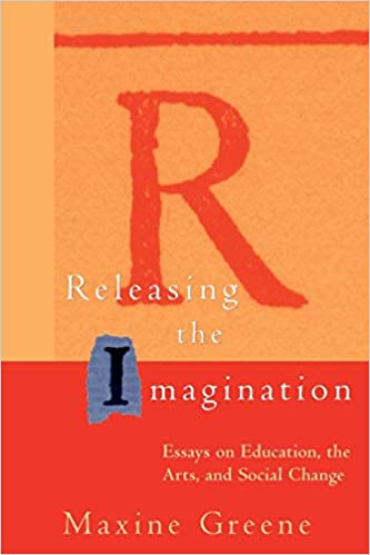 Releasing the Imagination: Essays on Education, the Arts, and Social  Change: Greene, Maxine: 9780787952914: Amazon.com: Books