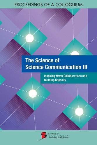 Download The Science of Science Communication III: Inspiring Novel Collaborations and Building Capacity: Proceedings of a Colloquium pdf epub