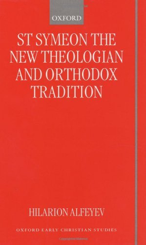 St Symeon the New Theologian and Orthodox Tradition (Oxford Early Christian Studies) Pdf