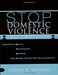 STOP Domestic Violence: Innovative Skills, Techniques, Options, and Plans for Better Relationships: Group Leader's Manual