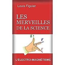 Les Merveilles de la science/L'Électro-magnétisme (French Edition)