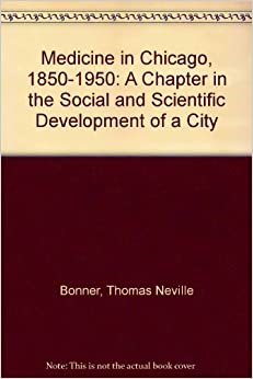 Medicine in Chicago, 1850-1950: A Chapter in the Social and Scientific Development of a City