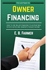 The Land Flipper on Owner Financing: How To Use Seller Financing to Accrue Real Estate Notes and Generate Passive Income Paperback