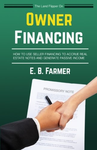 The Land Flipper on Owner Financing: How To Use Seller Financing to Accrue Real Estate Notes and Generate Passive Income