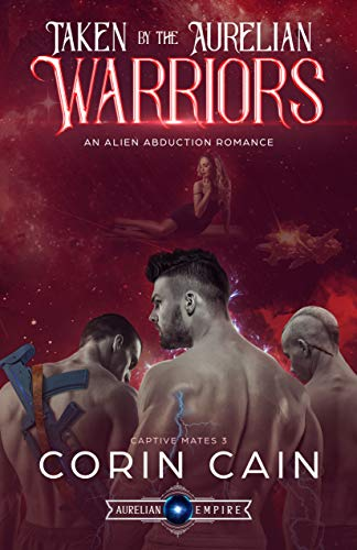 Taken by the Aurelian Warriors: An Alien Abduction Romance (Captive Mates Book 3)