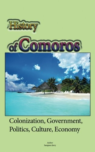 History of Comoros: Colonization, Government, Politics, Culture, Economy