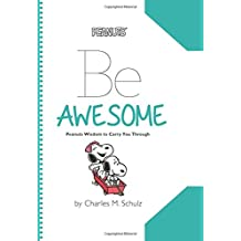 Peanuts: Be Awesome: Peanuts Wisdom to Carry You Through