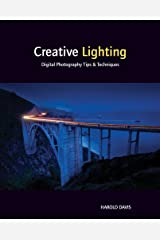 Creative Lighting: Digital Photography Tips and Techniques Kindle Edition