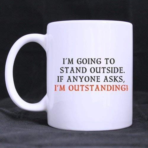 Halloween's Day Gifts Fun Guy Mugs I going to stand outside.If anyone asks, I'm outstanding! 100% Ceramic 11-Ounce White Mug ()