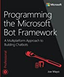 Programming the Microsoft Bot Framework: A Multiplatform Approach to Building Chatbots (Developer Reference)