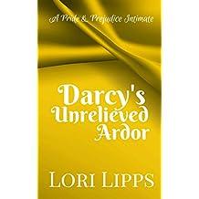 Darcy's Unrelieved Ardor: A Pride & Prejudice Intimate