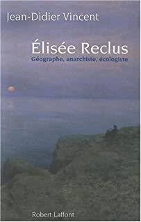 Élisée Reclus : géographe, anarchiste, écologiste, Vincent, Jean-Didier
