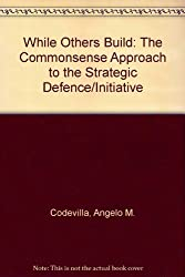 While Others Build: The Commonsense Approach to the Strategic Defence/Initiative