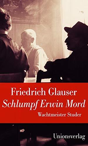 Schlumpf Erwin Mord (Wachtmeister Studer): Jubiläumsausgabe (Unionsverlag Taschenbücher) (Ein Wachtmeister-Studer-Roman)