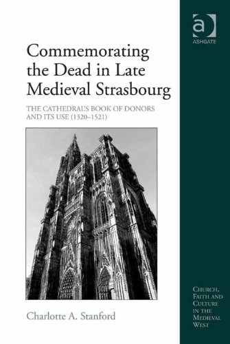 Commemorating the Dead in Late Medieval Strasbourg: The Cathedral's Book of Donors and Its Use (1320-1521) (Church, Faith and Culture in the Medieval - Cathedral Strasbourg