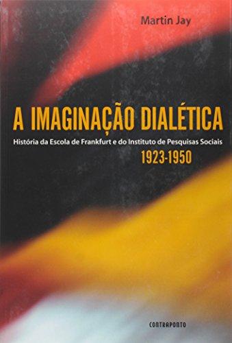 A Imaginação Dialética. História da Escola de Frankfurt e do Instituto de Pesquisas Sociais. 1923-1950