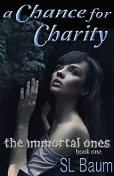 A Chance for Charity (The Immortal Ones Book 1) by [Baum, S.L.]