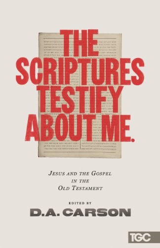 The Scriptures Testify about Me: Jesus and the Gospel in the Old Testament (Gospel Coalition) (Carson Old City)