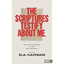 The Scriptures Testify about Me: Jesus and the Gospel in the Old Testament (Gospel Coalition)