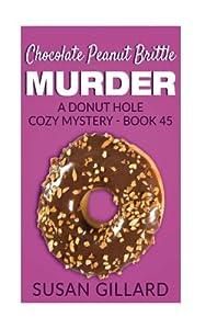 Chocolate Peanut Brittle Murder: A Donut Hole Cozy Mystery - Book 45 (Volume 45)