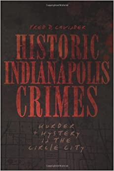 Book Historic Indianapolis Crimes:: Murder and Mystery in the Circle City (Murder & Mayhem) by Fred D. Cavinder (2010-07-16)