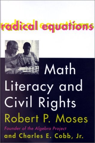 Radical Equations: Organizing Math Literacy in America's Schools by Robert P. Moses