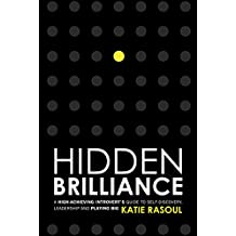 Hidden Brilliance: A High-Achieving Introvert's Guide to Self-Discovery, Leadership and Playing Big