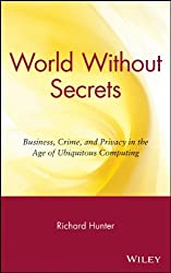 World Without Secrets: Business, Crime and Privacy in the Age of Ubiquitous Computing
