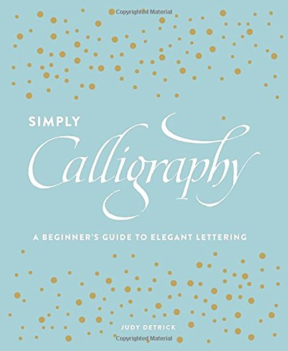 Simply Calligraphy: A Beginner's Guide to Elegant Lettering
