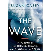 By Susan Casey - The Wave: In Pursuit of the Rogues, Freaks and Giants of the Ocean (8/15/10)