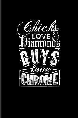 Chicks Love Diamonds Guys Love Chrome Funny Car Quotes