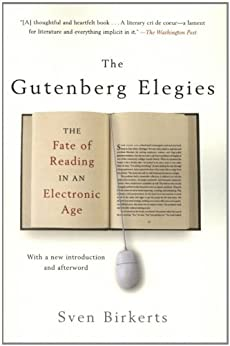 The Gutenberg Elegies: The Fate of Reading in an Electronic Age by [Birkerts, Sven]