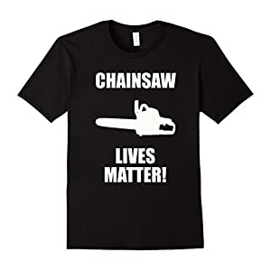 Men's Chainsaw Lives Matter T Shirt - Tree Trimmer Shirt Large Black
