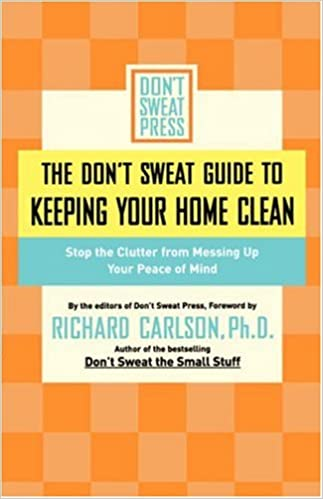 The Don't Sweat Guide to Keeping Your Home Clean: Stop the Clutter from Messing Up Your Peace of Mind (Don't Sweat Guides)