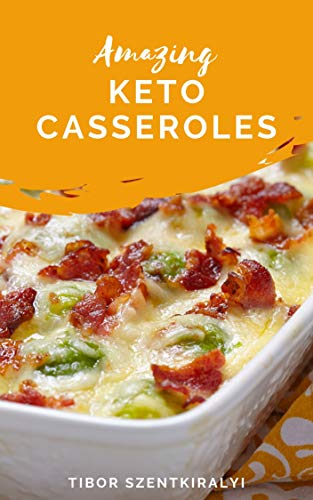 Amazing Keto Casseroles (Keto Cookbook Book 1) by [Szentkiralyi, Tibor]